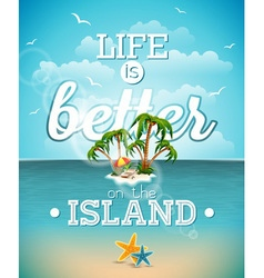 Life is better on island inspiration quote vector