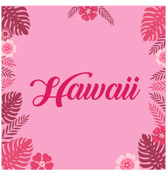 hawaii leaves flower pink background image vector image