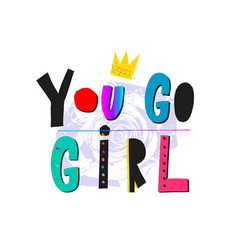 you go girl shirt quote lettering vector image