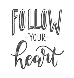 Follow your heart typographic poster with vector