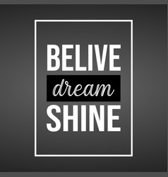 believe dream shine life quote with modern vector image