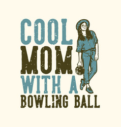 t-shirt design slogan typography cool mom vector image