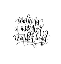 walking in a winter wonderland - hand lettering vector image