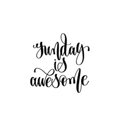sunday is awesome hand lettering inscription vector image