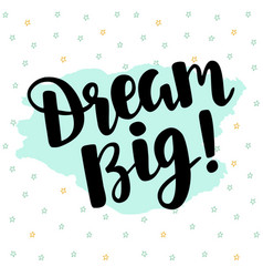Dream big poster hand written brush lettering vector