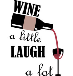 wine a little laugh a lot on vector image