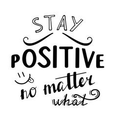 stay positive no matter what vector image