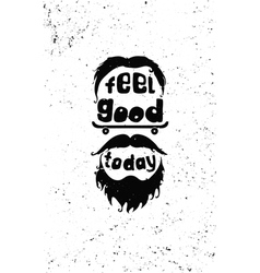 Feel good today Hipster Motivational poster vector