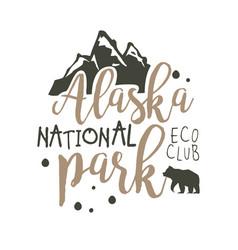alaska national park eco club promo sign hand vector image