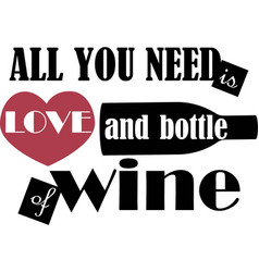 All you need os love and bottle wine vector