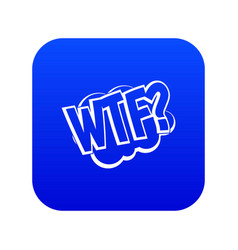 Wtf comic book bubble text icon digital blue vector