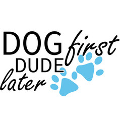 dog first dude later on white background vector image