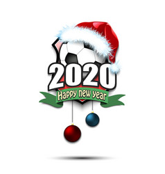 happy new year 2020 and soccer ball in santa hat vector image