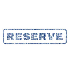 Reserve textile stamp vector