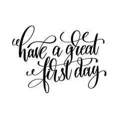 Have a great first day black and white hand vector