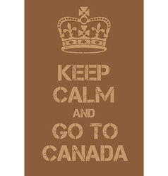 Keep Calm and Go to Canada poster vector