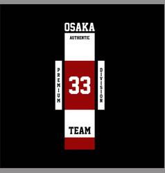 Osaka 33 authentic crew premium division vintage vector