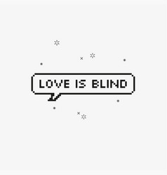 Love is blind in speech bubble 8-bit pixel art vector