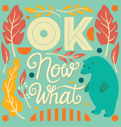 Ok now what hand lettering typography poster vector