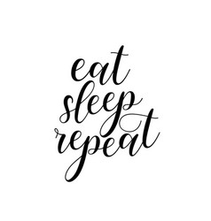 Eat sleep repeat humor lettering for posters t vector