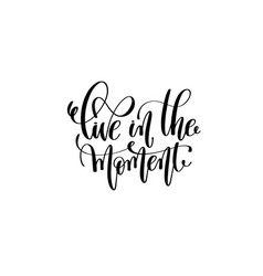 live in the moment hand lettering inscription vector image
