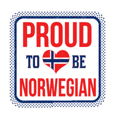 proud to be norwegian sign or stamp vector image