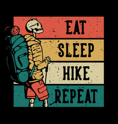 T shirt design eat sleep hike repeat with hiking vector