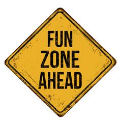 fun zone ahead vintage rusty metal sign vector image
