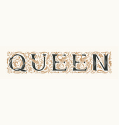 Word queen vintage lettering in ornate letters vector