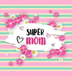 super mom poster with flowers cute lettering vector image