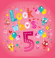 look whos five fifth birthday card vector image