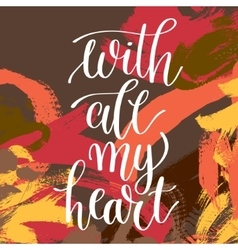 With all my heart hand written lettering phrase vector