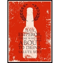 Typographic retro grunge phrase quote beer poster vector image