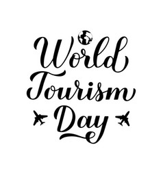 world tourism day calligraphy hand lettering vector image
