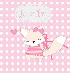 cute pink fox girl and love you gift vector image