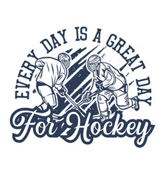T shirt design every day is a great day for hokey vector