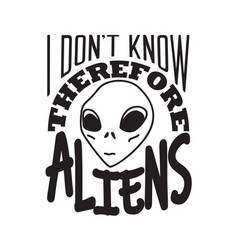 aliens quotes and slogan good for t-shirt i don t vector image