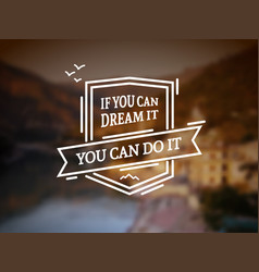 if you can dream it badge vector image