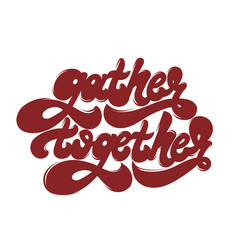 gather together hand drawn lettering isolated vector image