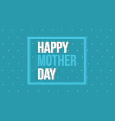 Happy mother day on blue background vector