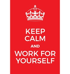 Keep Calm and Work for Yourself poster vector image