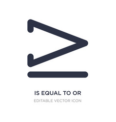 Is equal to or greater than icon on white vector