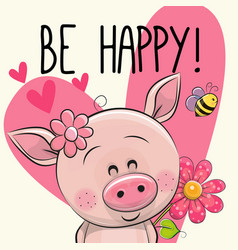 be happy greeting card with pig vector image