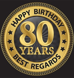 80 years happy birthday best regards gold label vector image
