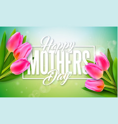 happy mothers day greeting card design with tulip vector image