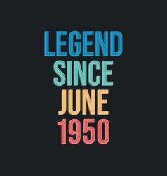 Legend since june 1950 - retro vintage birthday vector