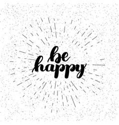 Be happy motivational hand lettered brush style vector