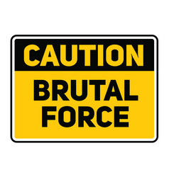 Caution brutal force warning sign vector