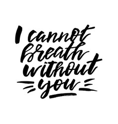 i cannot breath without you - happy valentines vector image