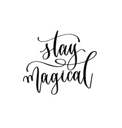 Stay magical - hand lettering inscription text vector